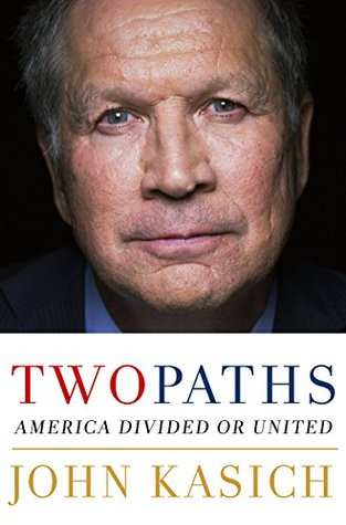 Two paths : America divided or united by John Kasich with Daniel Paisner