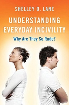 Understanding everyday incivility: why are they so rude? by Shelley D. Lane