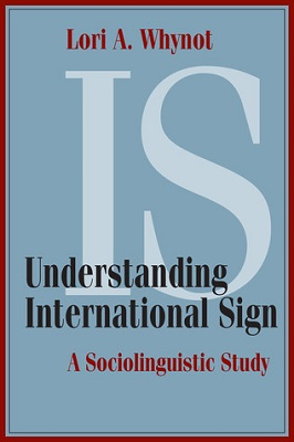 Understanding international sign : a sociolinguistic study by Lori A. Whynot