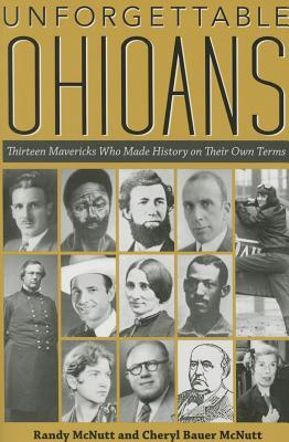 Book cover for Unforgettable Ohioans : thirteen mavericks who made history on their own terms