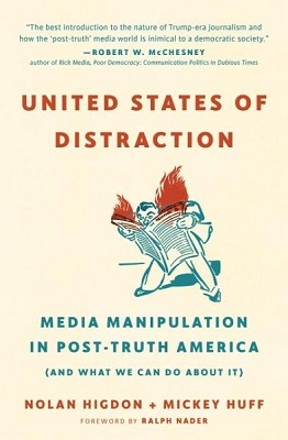 United States of distraction: media manipulation in post-truth America (and what we can do about it) by Nolan Higdon and Mickey Huff; foreword by Ralph Nader
