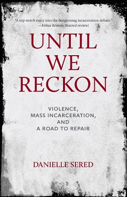 Until we reckon: violence, mass incarceration, and a road to repair by Danielle Sered