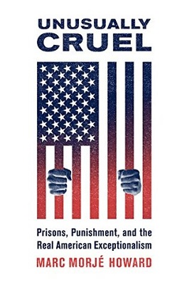 Unusually cruel: prisons, punishment, and the real American exceptionalism by Marc Morjé Howard