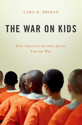 The war on kids : how American juvenile justice lost its way by Cara H. Drinan