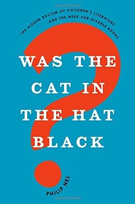 Was the Cat in the Hat black? : the hidden racism of children's literature, and the need for diverse books by Philip Nel