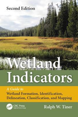 Wetland indicators : a guide to wetland formation, identification, delineation, classification, and mapping by Ralph W. Tiner