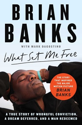 What set me free: a true story of wrongful conviction, a dream deferred, and a man redeemed by Brian Banks with Mark Dagostino