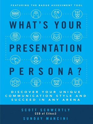What's your presentation persona? : discover your unique communication style and succeed in any arena by Scott Schwertly and Sunday Mancini
