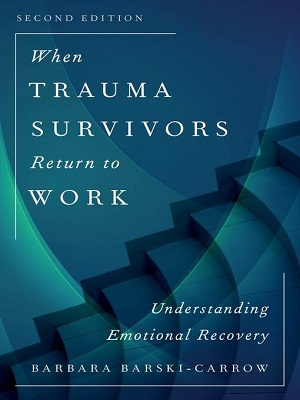 When trauma survivors return to work: understanding emotional recovery by Barbara Barski-Carrow