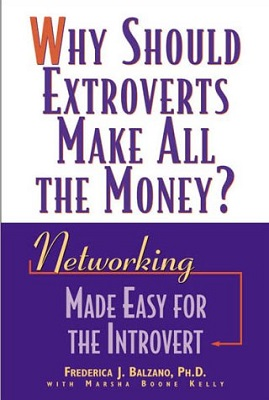 Why should extroverts make all the money? : networking made easy for the introvert
