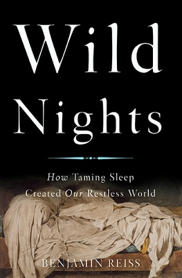 Wild nights: how taming sleep created our restless world by Benjamin Reiss