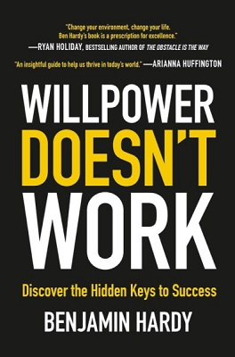 Willpower doesn't work: discover the hidden keys to success by Benjamin Hardy