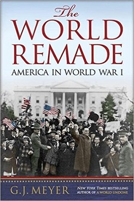 The world remade: America in World War I by G.J. Meyer