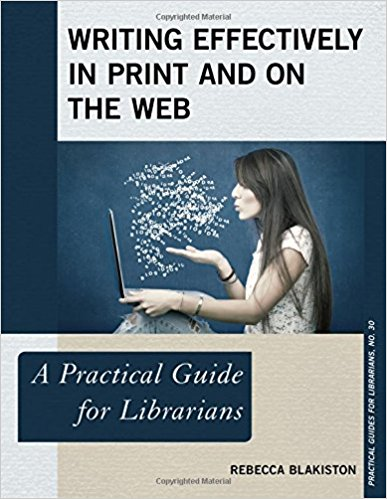 Writing effectively in print and on the web : a practical guide for librarians By Rebecca Blakiston