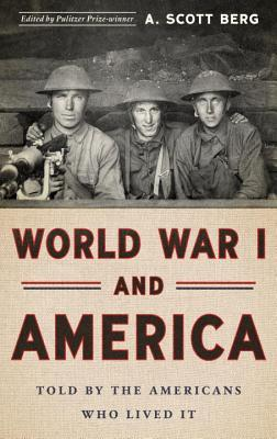 World War I and America : told by the Americans who lived it by A. Scott Berg, editor