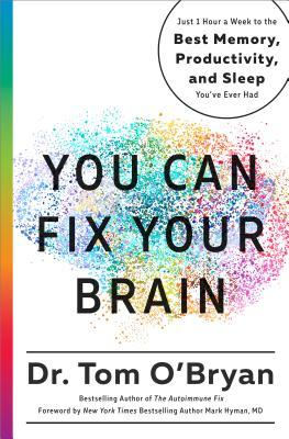 You can fix your brain: just 1 hour a week to the best memory, productivity, and sleep you've ever had by Dr. Tom O'Bryan