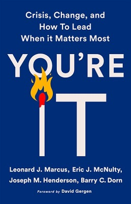 You're it: crisis, change, and how to lead when it matters most by Leonard J. Marcus, Eric J. McNulty, Joseph M. Henderson, and Barry C. Dorn; foreword by David Gergen